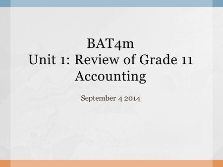 BAT4m Unit 1: Review of Grade 11 Accounting September 4 2014.
