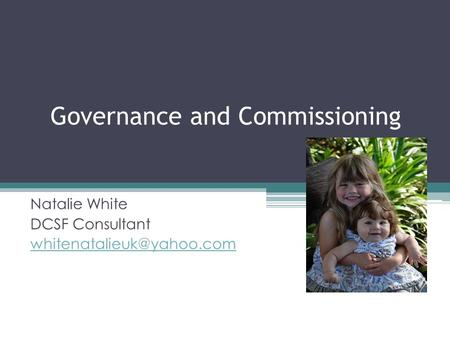 Governance and Commissioning Natalie White DCSF Consultant