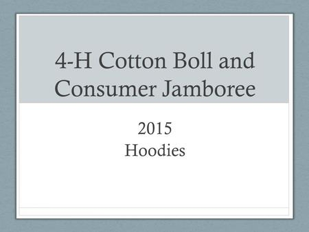 4-H Cotton Boll and Consumer Jamboree 2015 Hoodies.