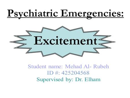 Psychiatric Emergencies: Excitement. Out line: Definition of Excitement Etiology Psychological disorder 1- Psychological disorder A- Psychotic disorder.