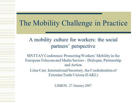 The Mobility Challenge in Practice A mobility culture for workers: the social partners' perspective SINTTAV Conference: Promoting Workers' Mobility in.