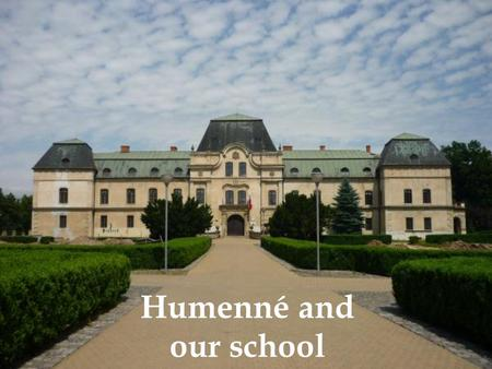 Humenné and our school. The MAP  Our town is situated near Ukraine, Polish and Hungarian border.