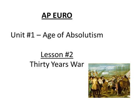 AP EURO Unit #1 – Age of Absolutism Lesson #2 Thirty Years War.