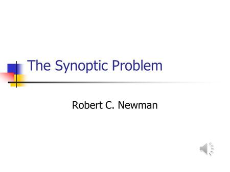 The Synoptic Problem Robert C. Newman What is the Synoptic Problem? Synoptic means looking together. Matthew, Mark & Luke are very similar. John is.