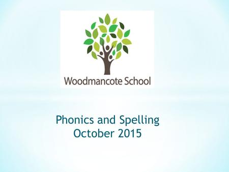 Phonics and Spelling October 2015. Aims of the Evening: * Overview of Early Years Phonics * How phonics progresses in Year 1 * Why we have changed our.