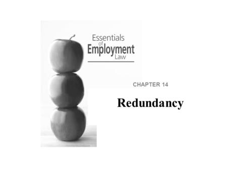 CHAPTER 14 Redundancy. Overview We begin by looking at the statutory definitions, then consider the rules concerning offers of alternative employment.