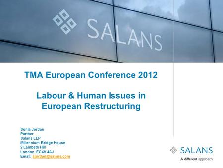 TMA European Conference 2012 Labour & Human Issues in European Restructuring Sonia Jordan Partner Salans LLP Millennium Bridge House 2 Lambeth Hill London.