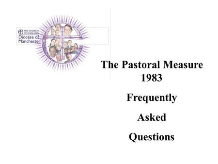 The Pastoral Measure 1983 Frequently Asked Questions.