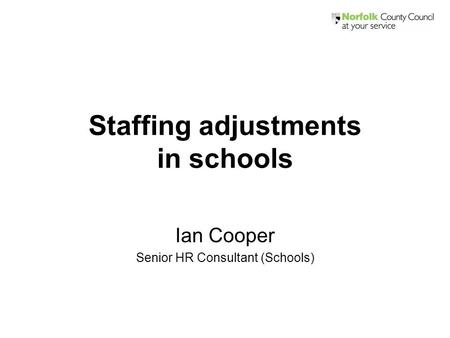 Staffing adjustments in schools Ian Cooper Senior HR Consultant (Schools)