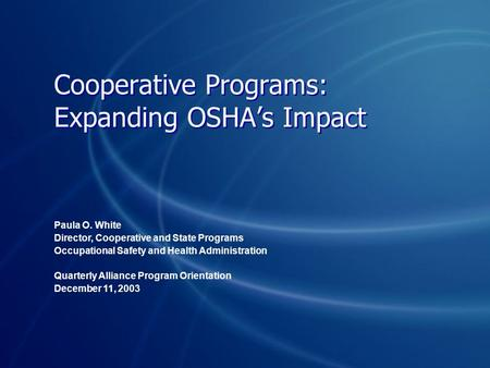 Cooperative Programs: Expanding OSHA's Impact Paula O. White Director, Cooperative and State Programs Occupational Safety and Health Administration Quarterly.