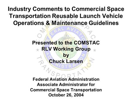 Industry Comments to Commercial Space Transportation Reusable Launch Vehicle Operations & Maintenance Guidelines Presented to the COMSTAC RLV Working Group.