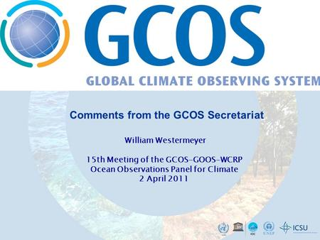 William Westermeyer 15th Meeting of the GCOS-GOOS-WCRP Ocean Observations Panel for Climate 2 April 2011 Comments from the GCOS Secretariat.