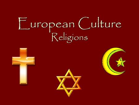 European Culture Religions. Major Religions The three major religions practiced in Europe are Christianity, Judaism, and Islam. Followers of each of these.
