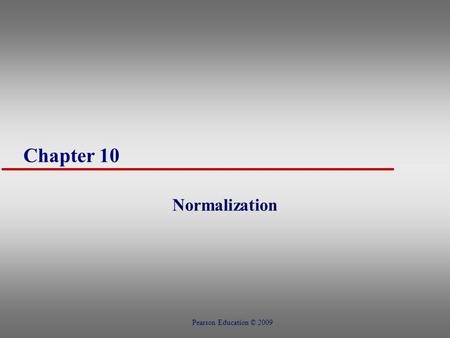 Chapter 10 Normalization Pearson Education © 2009.