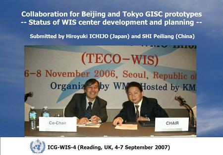 Collaboration for Beijing and Tokyo GISC prototypes -- Status of WIS center development and planning -- Submitted by Hiroyuki ICHIJO (Japan) and SHI Peiliang.
