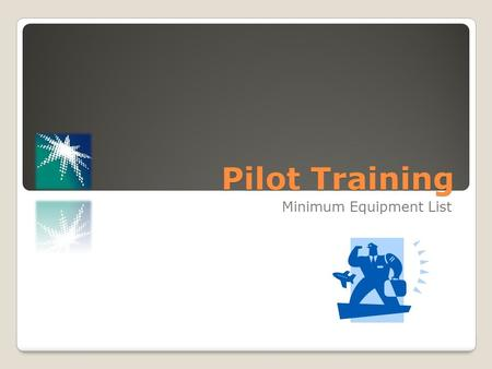 Pilot Training Minimum Equipment List. Overview The MEL has a lot of information helpful to pilots. To familiarize you with the MEL we will look at: ◦MEL.