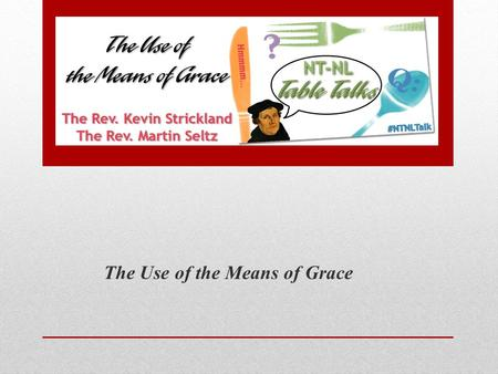 The Use of the Means of Grace. Holy Communion and the Christian Assembly.