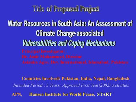 Principal Investigator: Dr. Amir Muhammed, Director Asianics Agro. Dev. International, Islamabad, Pakistan Countries Involved: Pakistan, India, Nepal,