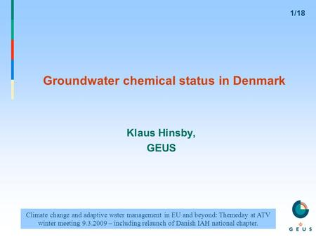 Groundwater chemical status in Denmark Klaus Hinsby, GEUS Climate change and adaptive water management in EU and beyond: Themeday at ATV winter meeting.