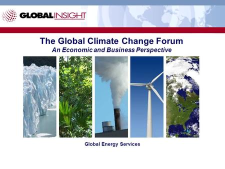 The Global Climate Change Forum An Economic and Business Perspective Global Energy Services.