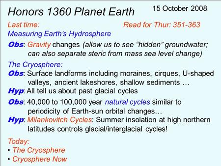 "Honors 1360 Planet Earth Last time: Measuring Earth's Hydrosphere Obs : Gravity changes (allow us to see ""hidden"" groundwater; can also separate steric."