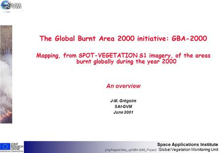 Space Applications Institute (jmg/fireglob/Gba_vgt/GBA-2000_Project) Global Vegetation Monitoring Unit Space Applications Institute (jmg/fireglob/Gba_vgt/GBA-2000_Project)