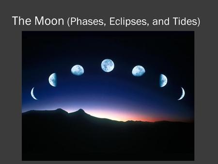 The Moon (Phases, Eclipses, and Tides)