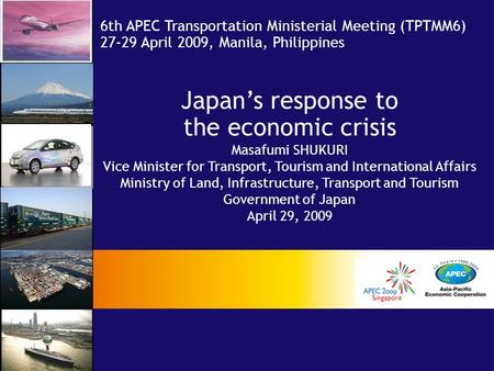 Japan's response to the economic crisis Masafumi SHUKURI Vice Minister for Transport, Tourism and International Affairs Ministry of Land, Infrastructure,