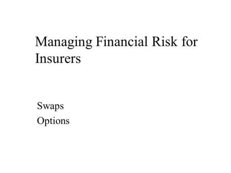 Managing Financial Risk for Insurers Swaps Options.