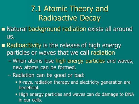 7.1 Atomic Theory and Radioactive Decay Natural background radiation exists all around us. Natural background radiation exists all around us. Radioactivity.