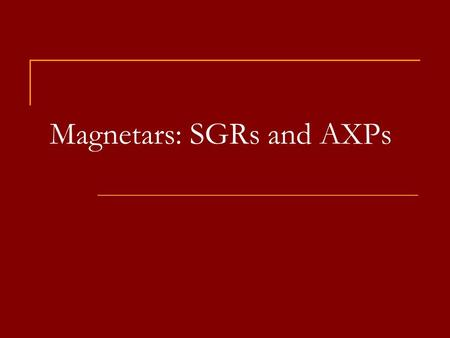 Magnetars: SGRs and AXPs. Magnetars in the Galaxy ~11 SGRs, ~12 AXPs, plus 5 candidates, plus radio pulsars with high magnetic fields (about them see.