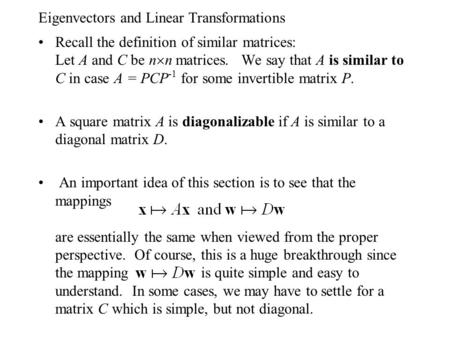 Eigenvectors and Linear Transformations Recall the definition of similar matrices: Let A and C be n  n matrices. We say that A is similar to C in case.