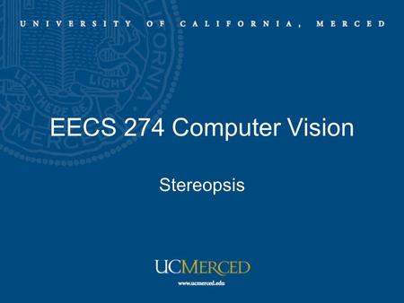 EECS 274 Computer Vision Stereopsis. Epipolar geometry Trifocal tensor Stereopsis: Fusion and Reconstruction Correlation-Based Fusion Multi-Scale Edge.