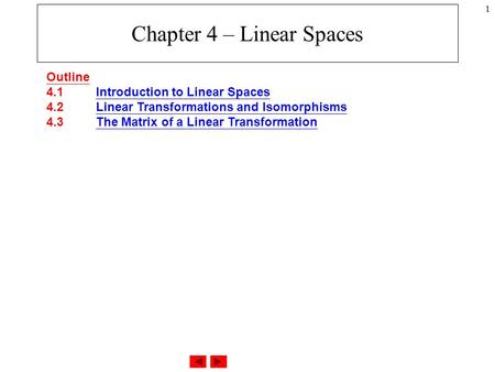1 Chapter 4 – Linear Spaces Outline 4.1 Introduction to Linear Spaces 4.2 Linear Transformations and Isomorphisms 4.3 The Matrix of a Linear TransformationIntroduction.