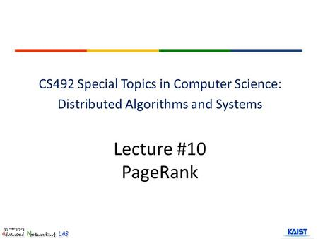 Lecture #10 PageRank CS492 Special Topics in Computer Science: Distributed Algorithms and Systems.