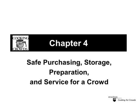 Cooking for Crowds Chapter 4 Safe Purchasing, Storage, Preparation, and Service for a Crowd.