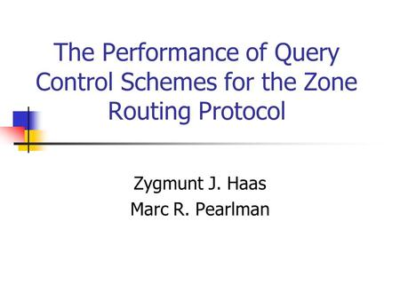 The Performance of Query Control Schemes for the Zone Routing Protocol Zygmunt J. Haas Marc R. Pearlman.