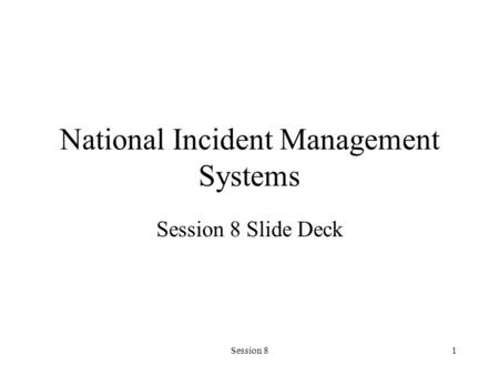 Session 81 National Incident Management Systems Session 8 Slide Deck.
