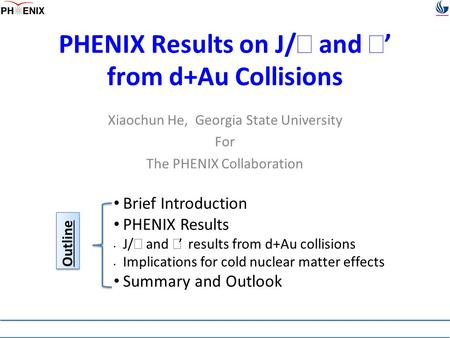 PHENIX Results on J/  and  ' from d+Au Collisions Xiaochun He, Georgia State University For The PHENIX Collaboration Brief Introduction PHENIX Results.