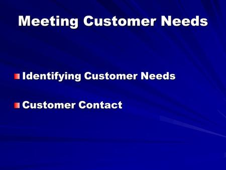 Meeting Customer Needs Identifying Customer Needs Customer Contact.