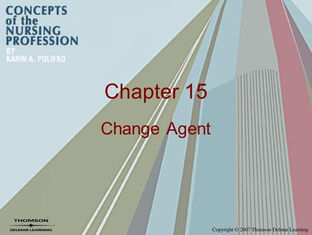 Chapter 15 Change Agent. Leadership Theories Transformational Leadership –Clearly communicate a vision –Empower work group to accomplish goals –Provide.