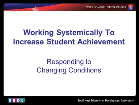 Working Systemically To Increase Student Achievement Responding to Changing Conditions.