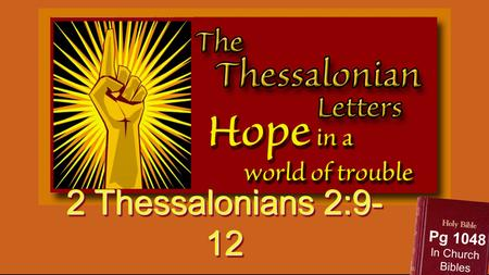 2 Thessalonians 2:9- 12 Pg 1048 In Church Bibles.