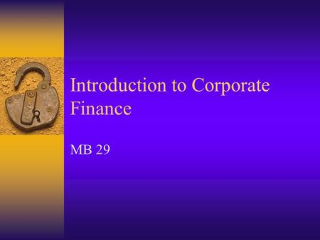 Introduction to Corporate Finance MB 29. Meaning of Corporate Finance  Corporate finance can be defined as a body of knowledge that deals with the following.