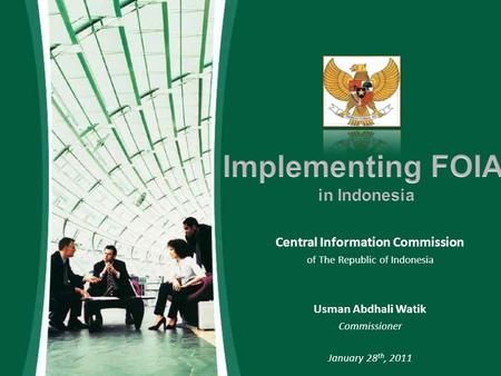 Central Information Commission of The Republic of Indonesia Usman Abdhali Watik Commissioner January 28 th, 2011.