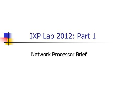 IXP Lab 2012: Part 1 Network Processor Brief. NCKU CSIE CIAL Lab2 Outline Network Processor Intel IXP2400 Processing Element Register Memory Interface.