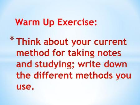 Warm Up Exercise:. BEING PROACTIVE! * Forces you to listen carefully * Test you understanding of the material * For reviewing, provide a gauge to what.