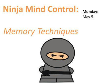 Ninja Mind Control: Memory Techniques Monday: May 5.