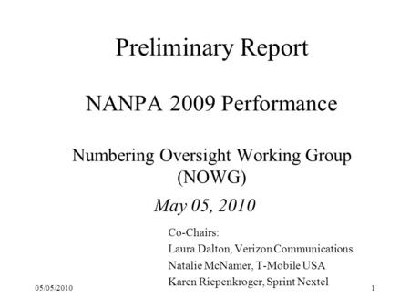 Preliminary Report NANPA 2009 Performance Numbering Oversight Working Group (NOWG) May 05, 2010 Co-Chairs: Laura Dalton, Verizon Communications Natalie.