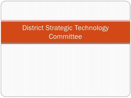 District Strategic Technology Committee. Purposes Submit technology bridge plan to MDE by June 30 (original) Evaluate current resources of the district,